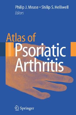 Atlas of Psoriatic Arthritis By Mease, P. J. (EDT)/ Helliwell, P. S. (EDT)